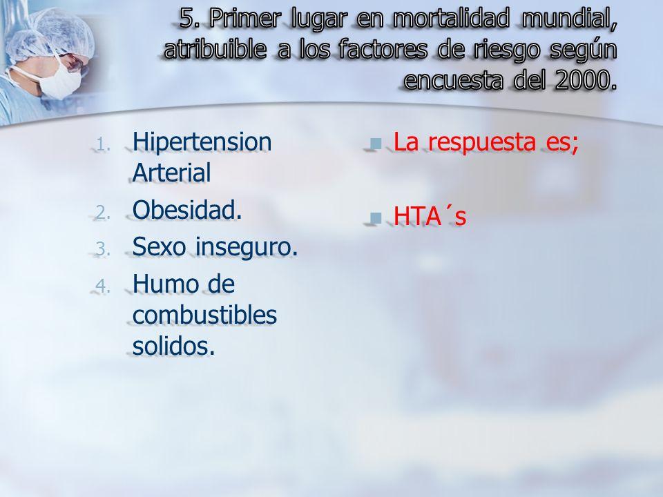 1. Hipertension Arterial 2. Obesidad. 3. Sexo inseguro. 4. Humo de combustibles solidos. La respuesta es; HTA´s