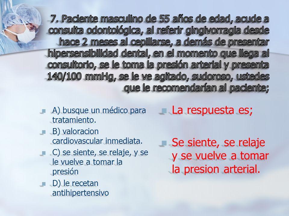 A) busque un médico para tratamiento. A) busque un médico para tratamiento. B) valoracion cardiovascular inmediata. B) valoracion cardiovascular inmed