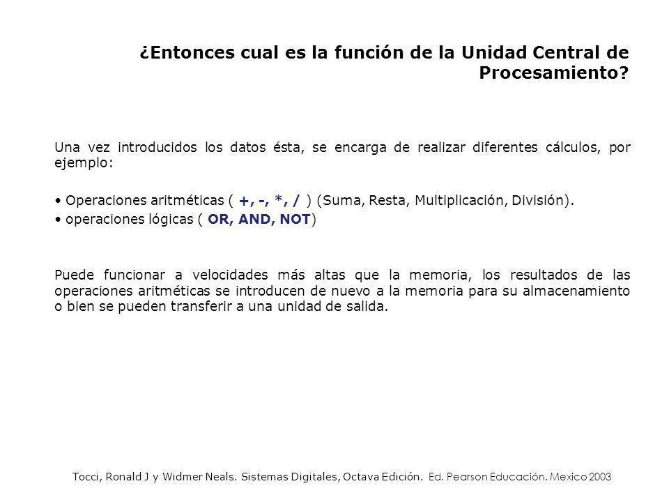 ¿Entonces cual es la función de la Unidad Central de Procesamiento? Una vez introducidos los datos ésta, se encarga de realizar diferentes cálculos, p