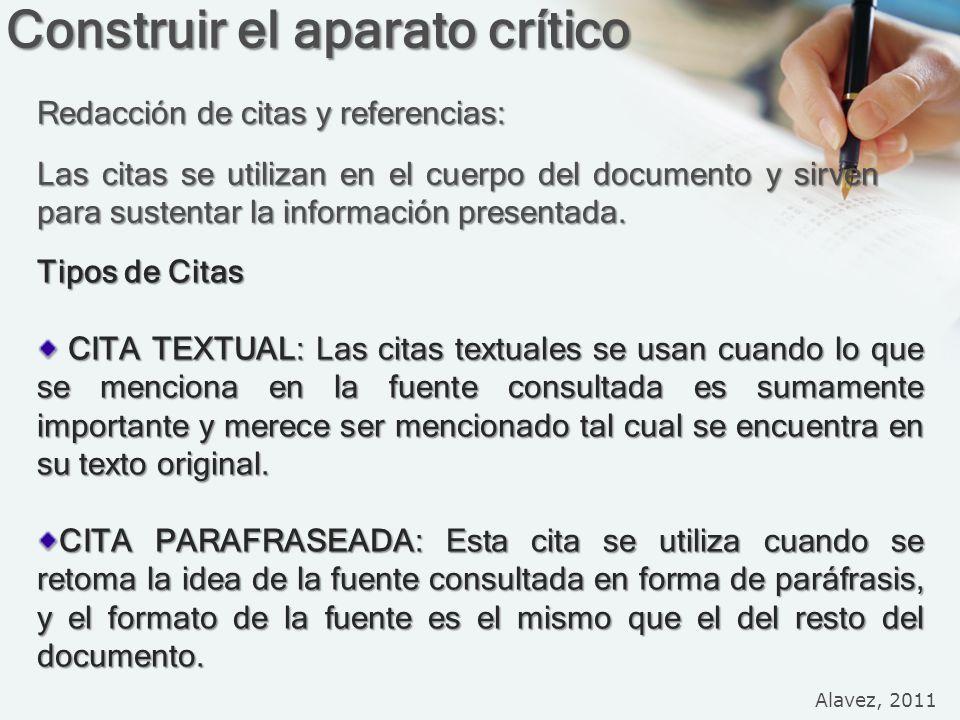 Construir el aparato crítico Redacción de citas y referencias: Las citas se utilizan en el cuerpo del documento y sirven para sustentar la información presentada.