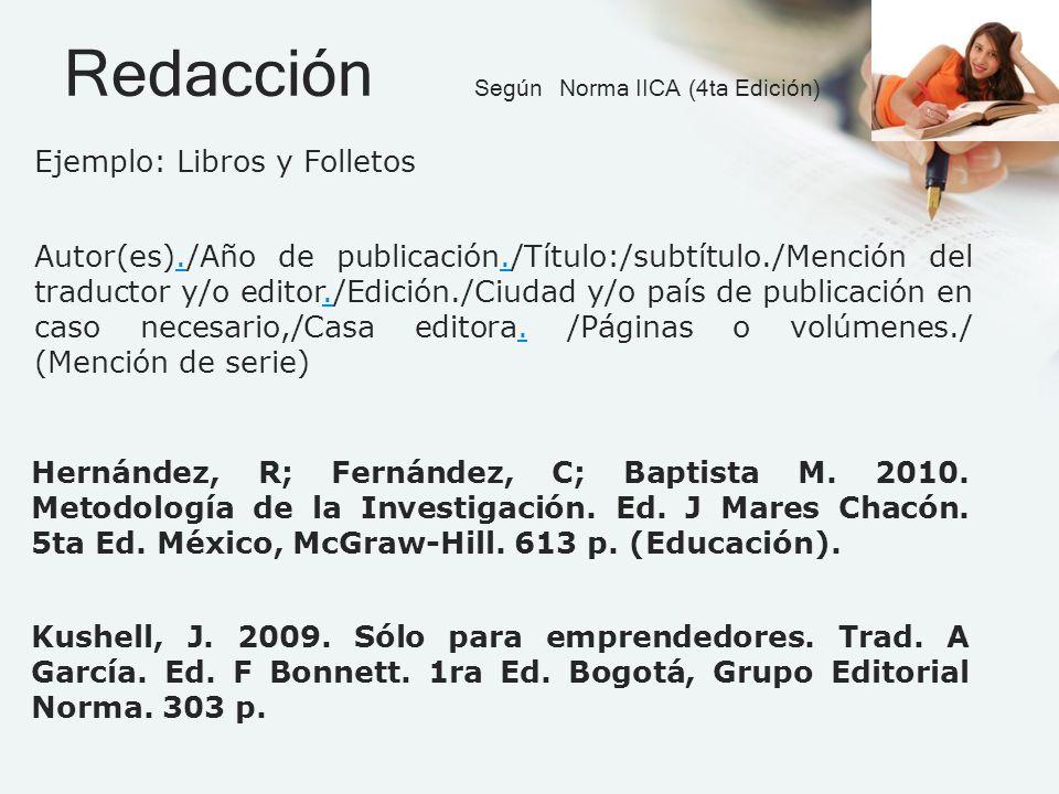 Redacción Según Norma IICA (4ta Edición) Autor(es)./Año de publicación./Título:/subtítulo./Mención del traductor y/o editor./Edición./Ciudad y/o país de publicación en caso necesario,/Casa editora.