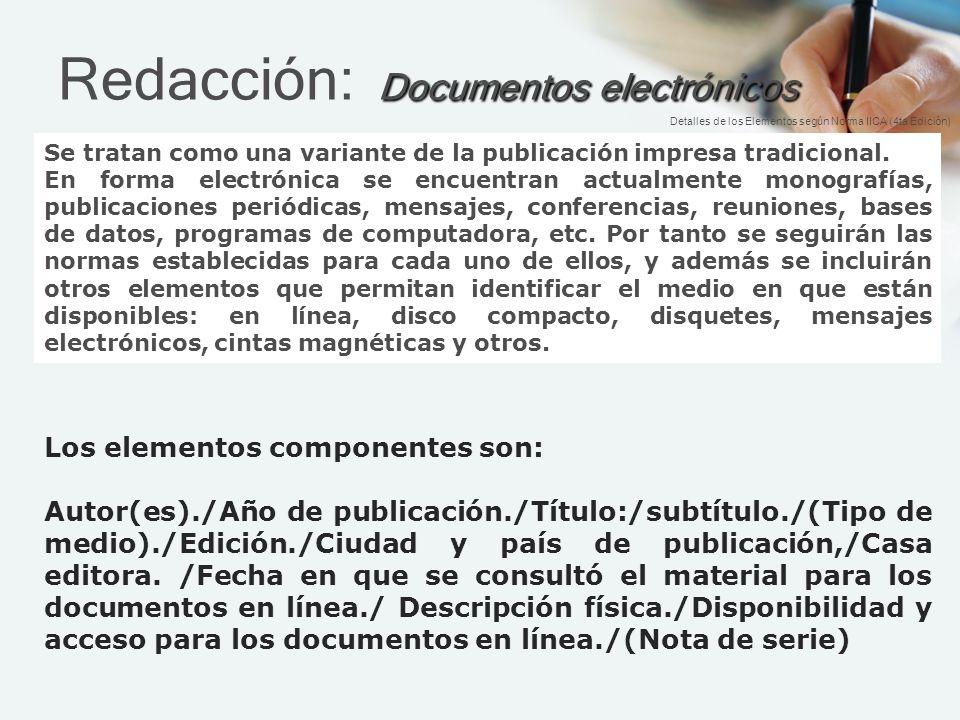 Documentos electrónicos Redacción: Documentos electrónicos Se tratan como una variante de la publicación impresa tradicional.