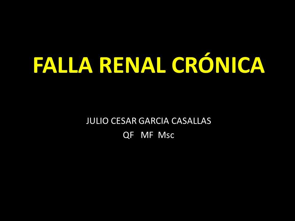 FALLA RENAL CRÓNICA JULIO CESAR GARCIA CASALLAS QF MF Msc
