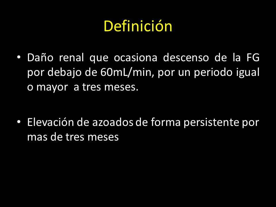 Definición Daño renal que ocasiona descenso de la FG por debajo de 60mL/min, por un periodo igual o mayor a tres meses.