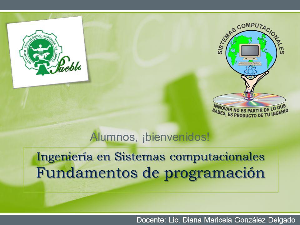 Ingeniería en Sistemas computacionales Fundamentos de programación Alumnos, ¡bienvenidos.