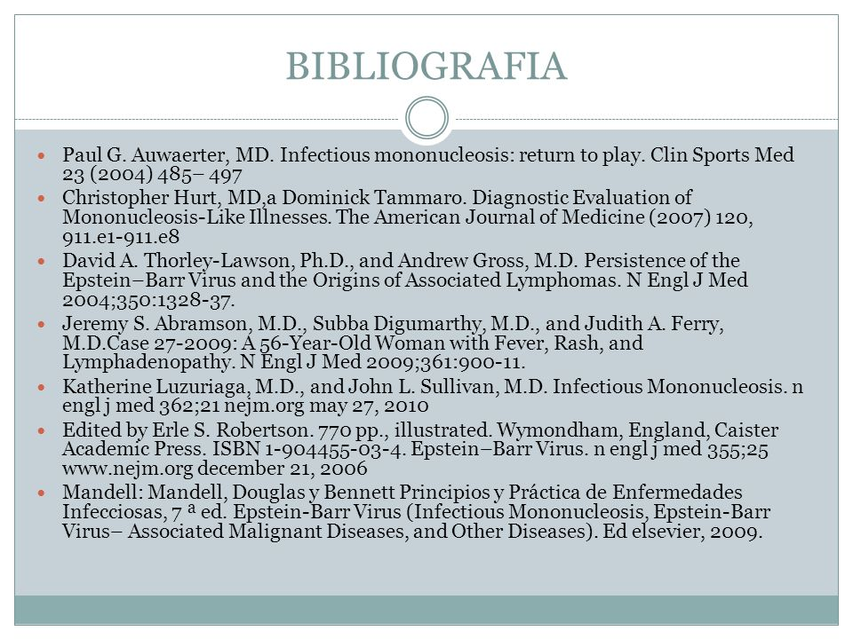 BIBLIOGRAFIA Paul G. Auwaerter, MD. Infectious mononucleosis: return to play. Clin Sports Med 23 (2004) 485– 497 Christopher Hurt, MD,a Dominick Tamma
