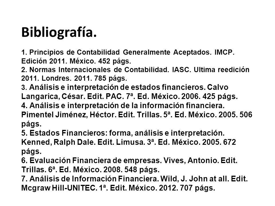 1. Principios de Contabilidad Generalmente Aceptados. IMCP. Edición 2011. México. 452 págs. 2. Normas Internacionales de Contabilidad. IASC. Ultima re