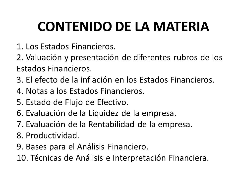 1. Los Estados Financieros. 2. Valuación y presentación de diferentes rubros de los Estados Financieros. 3. El efecto de la inflación en los Estados F