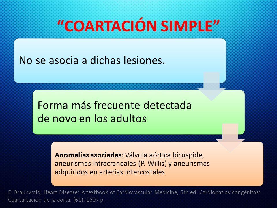 COARTACIÓN SIMPLE No se asocia a dichas lesiones. Forma más frecuente detectada de novo en los adultos Anomalías asociadas: Válvula aórtica bicúspide,
