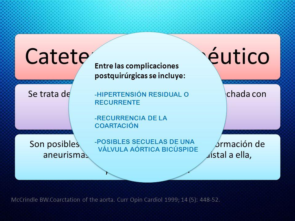 Cateterismo terapéutico Se trata de realizar una dilatación de la zona estrechada con catéter balón mediante cateterismo. Se puede colocar Stent. Son