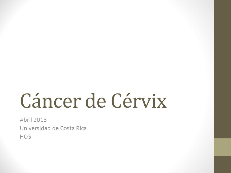 Cáncer de Cérvix Abril 2013 Universidad de Costa Rica HCG