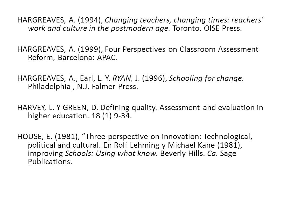 HARGREAVES, A. (1994), Changing teachers, changing times: reachers work and culture in the postmodern age. Toronto. OlSE Press. HARGREAVES, A. (1999),
