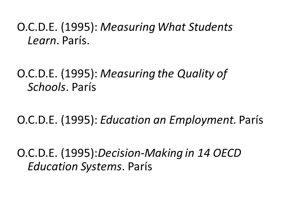 O.C.D.E.(1995): Measuring What Students Learn. París.