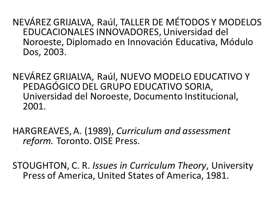 NEVÁREZ GRIJALVA, Raúl, TALLER DE MÉTODOS Y MODELOS EDUCACIONALES INNOVADORES, Universidad del Noroeste, Diplomado en Innovación Educativa, Módulo Dos, 2003.