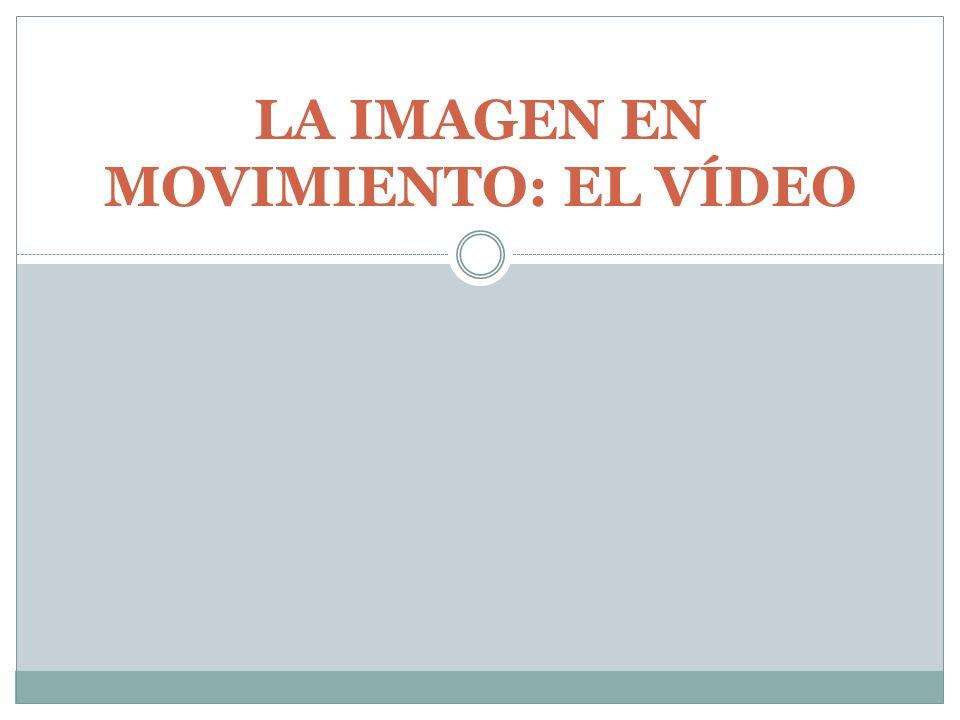 LA IMAGEN EN MOVIMIENTO: EL VÍDEO