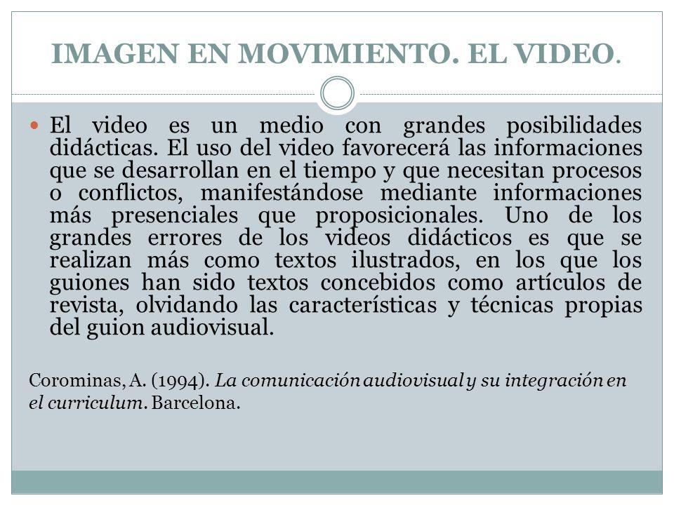 IMAGEN EN MOVIMIENTO. EL VIDEO. El video es un medio con grandes posibilidades didácticas. El uso del video favorecerá las informaciones que se desarr