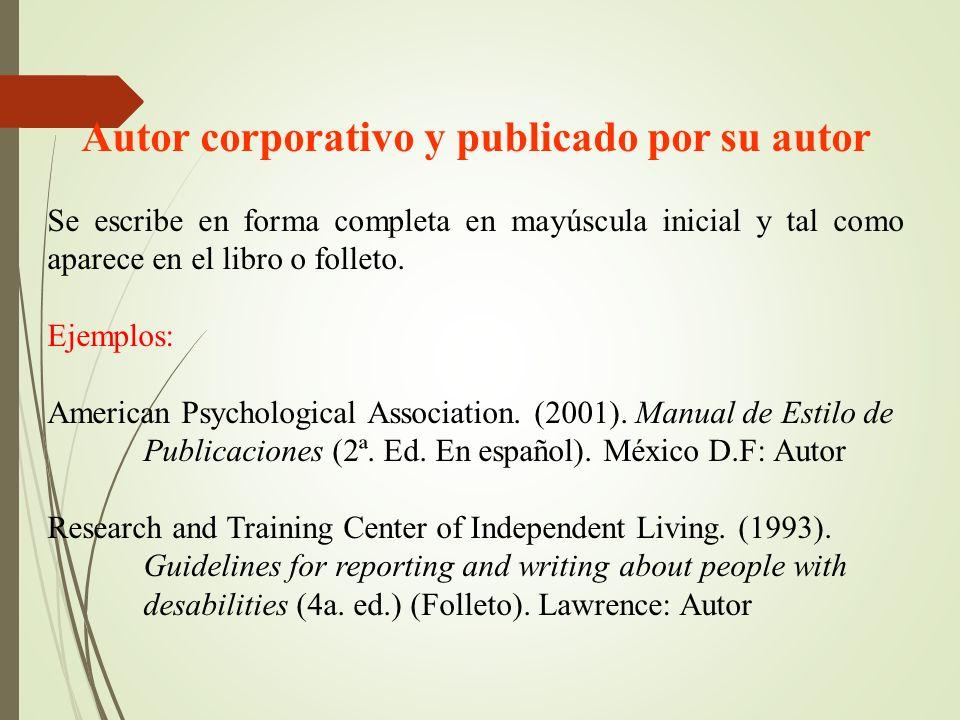 Autor corporativo y publicado por su autor Se escribe en forma completa en mayúscula inicial y tal como aparece en el libro o folleto.