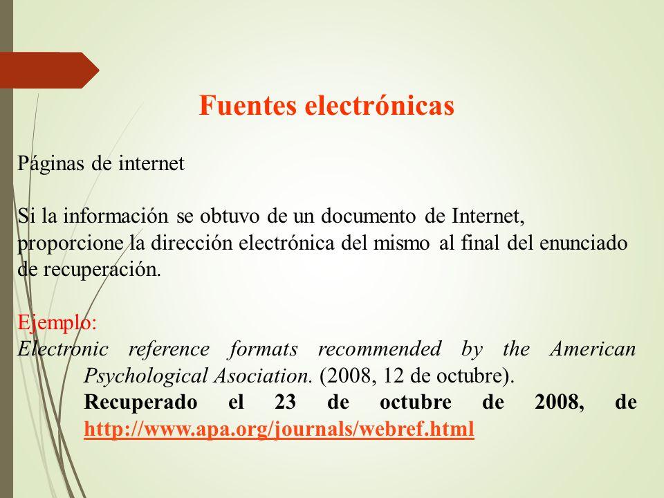 Fuentes electrónicas Páginas de internet Si la información se obtuvo de un documento de Internet, proporcione la dirección electrónica del mismo al fi