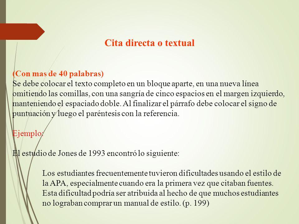 Cita directa o textual (Con mas de 40 palabras) Se debe colocar el texto completo en un bloque aparte, en una nueva línea omitiendo las comillas, con