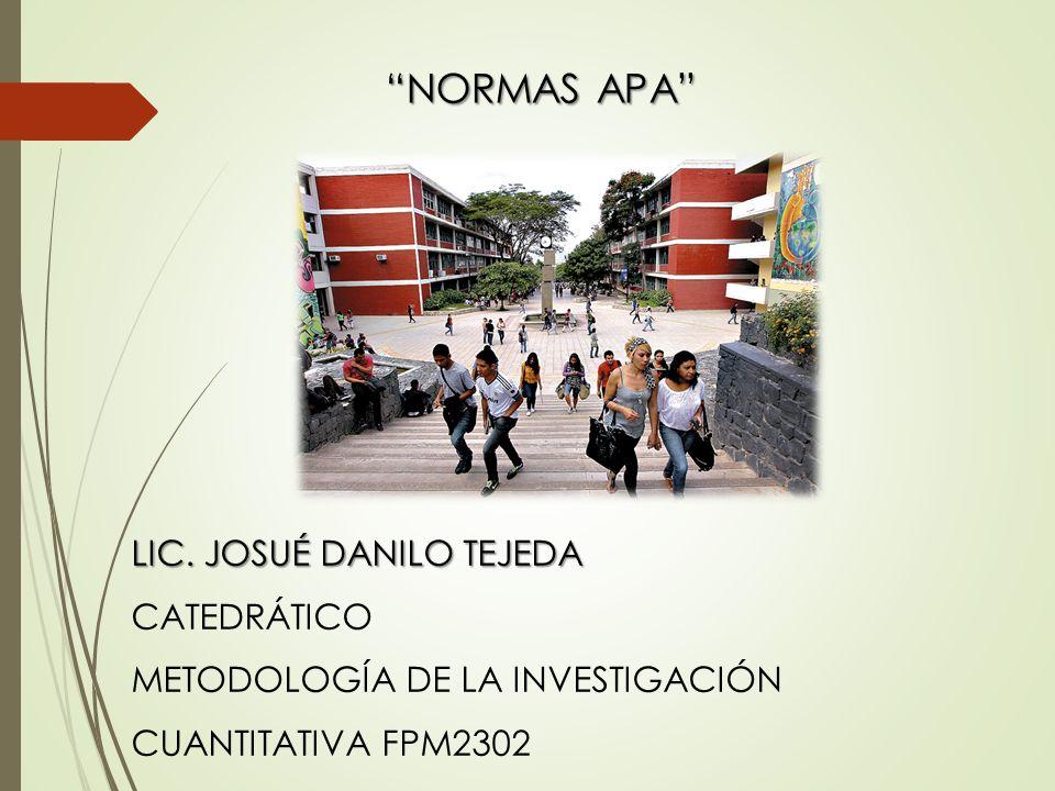 NORMAS APA LIC. JOSUÉ DANILO TEJEDA CATEDRÁTICO METODOLOGÍA DE LA INVESTIGACIÓN CUANTITATIVA FPM2302