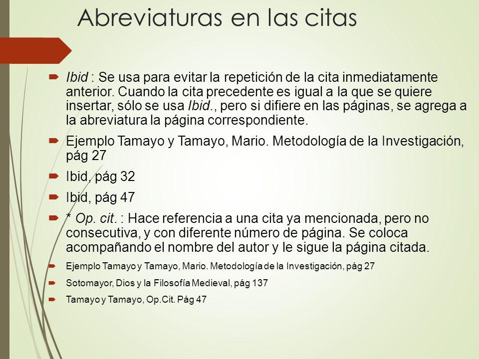 Abreviaturas en las citas Ibid : Se usa para evitar la repetición de la cita inmediatamente anterior. Cuando la cita precedente es igual a la que se q