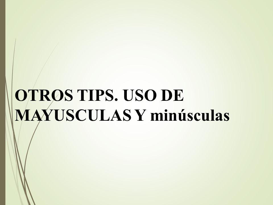 OTROS TIPS. USO DE MAYUSCULAS Y minúsculas