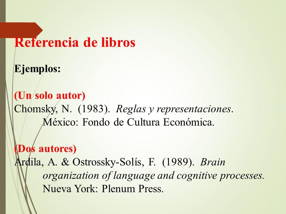 Referencia de libros Ejemplos: (Un solo autor) Chomsky, N.