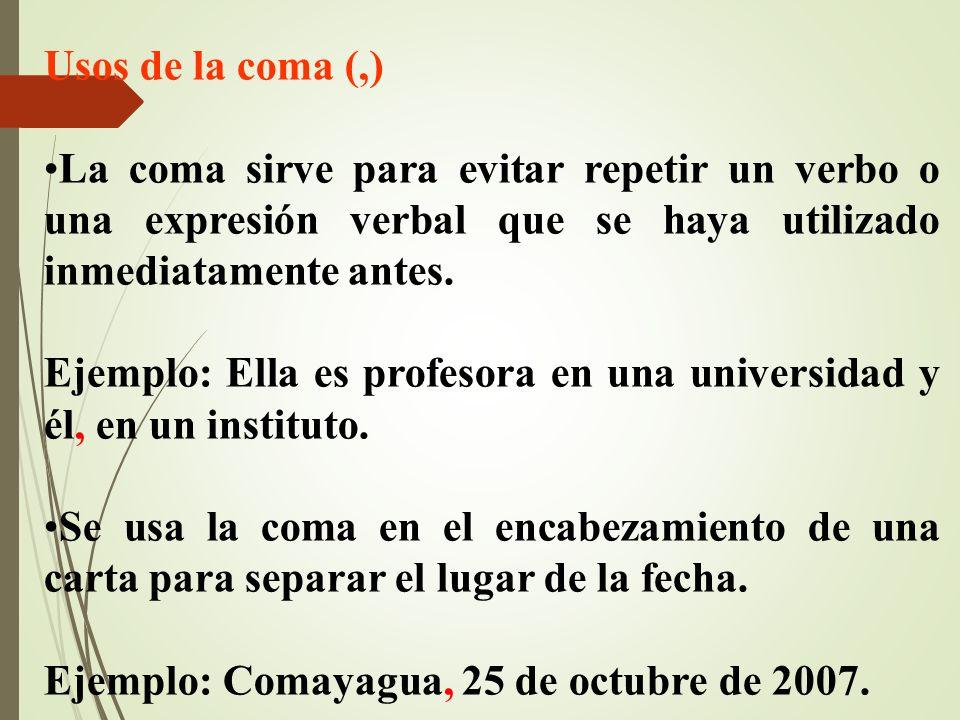 Usos de la coma (,) La coma sirve para evitar repetir un verbo o una expresión verbal que se haya utilizado inmediatamente antes. Ejemplo: Ella es pro