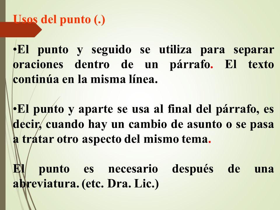 Usos del punto (.) El punto y seguido se utiliza para separar oraciones dentro de un párrafo.
