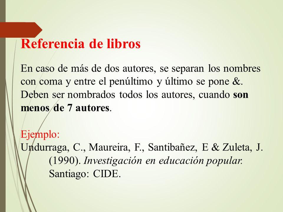 Referencia de libros En caso de más de dos autores, se separan los nombres con coma y entre el penúltimo y último se pone &.