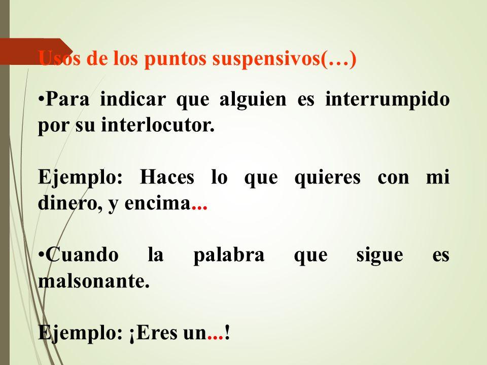 Usos de los puntos suspensivos(…) Para indicar que alguien es interrumpido por su interlocutor.