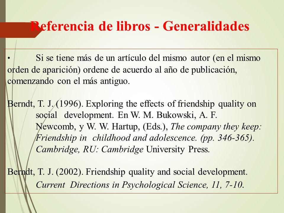 Referencia de libros - Generalidades Si se tiene más de un artículo del mismo autor (en el mismo orden de aparición) ordene de acuerdo al año de publicación, comenzando con el más antiguo.
