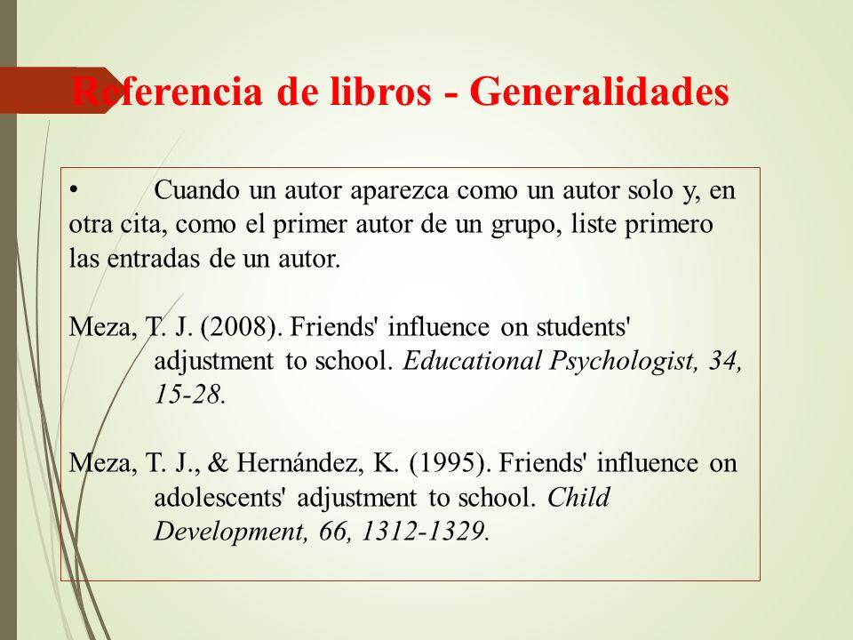 Referencia de libros - Generalidades Cuando un autor aparezca como un autor solo y, en otra cita, como el primer autor de un grupo, liste primero las entradas de un autor.