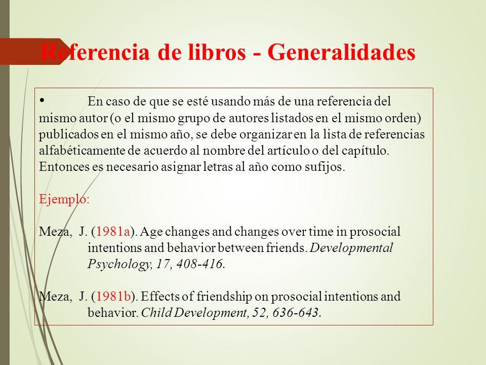 En caso de que se esté usando más de una referencia del mismo autor (o el mismo grupo de autores listados en el mismo orden) publicados en el mismo año, se debe organizar en la lista de referencias alfabéticamente de acuerdo al nombre del artículo o del capítulo.