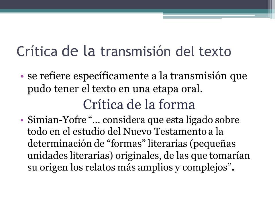 Crítica de la transmisión del texto se refiere específicamente a la transmisión que pudo tener el texto en una etapa oral. Crítica de la forma Simian-
