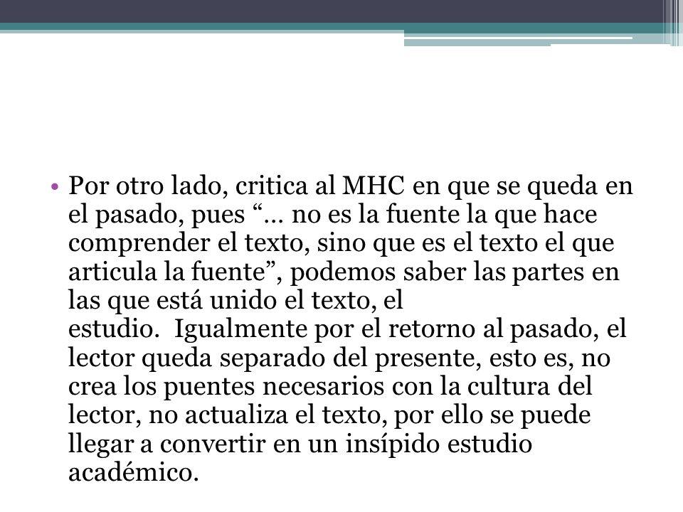 Por otro lado, critica al MHC en que se queda en el pasado, pues … no es la fuente la que hace comprender el texto, sino que es el texto el que articu