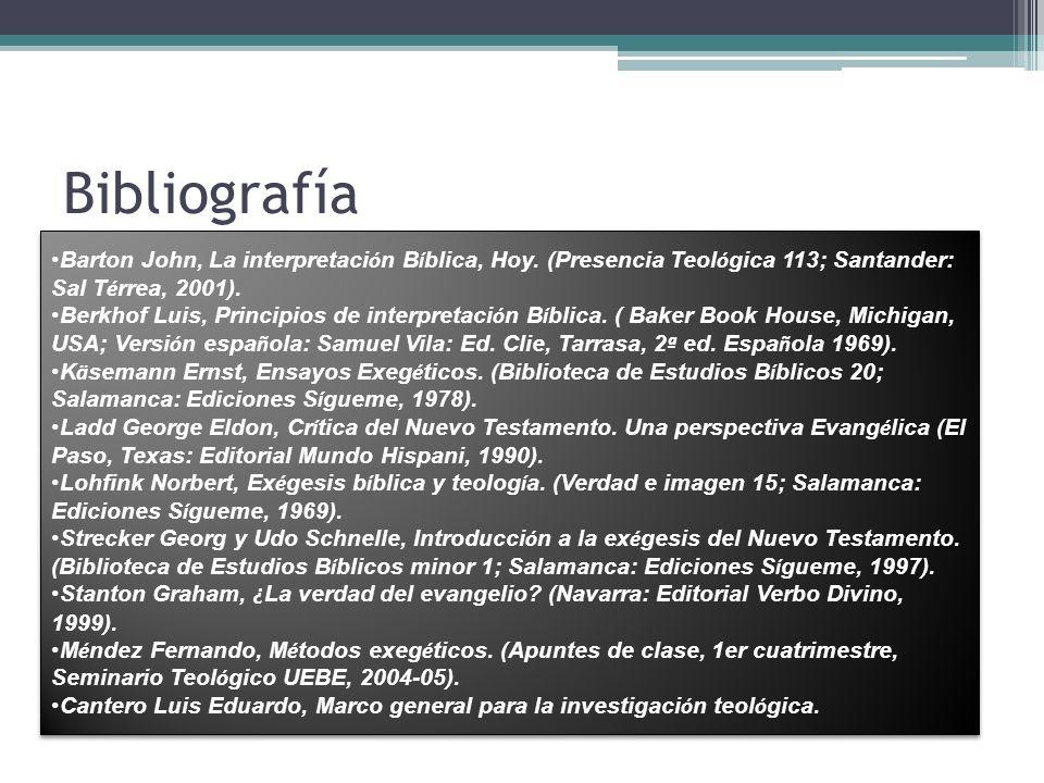 Bibliografía Barton John, La interpretaci ó n B í blica, Hoy. (Presencia Teol ó gica 113; Santander: Sal T é rrea, 2001). Berkhof Luis, Principios de