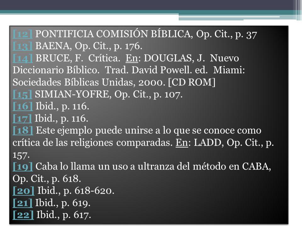 [12][12] PONTIFICIA COMISIÓN BÍBLICA, Op. Cit., p. 37 [13][13] BAENA, Op. Cit., p. 176. [14][14] BRUCE, F. Crítica. En: DOUGLAS, J. Nuevo Diccionario