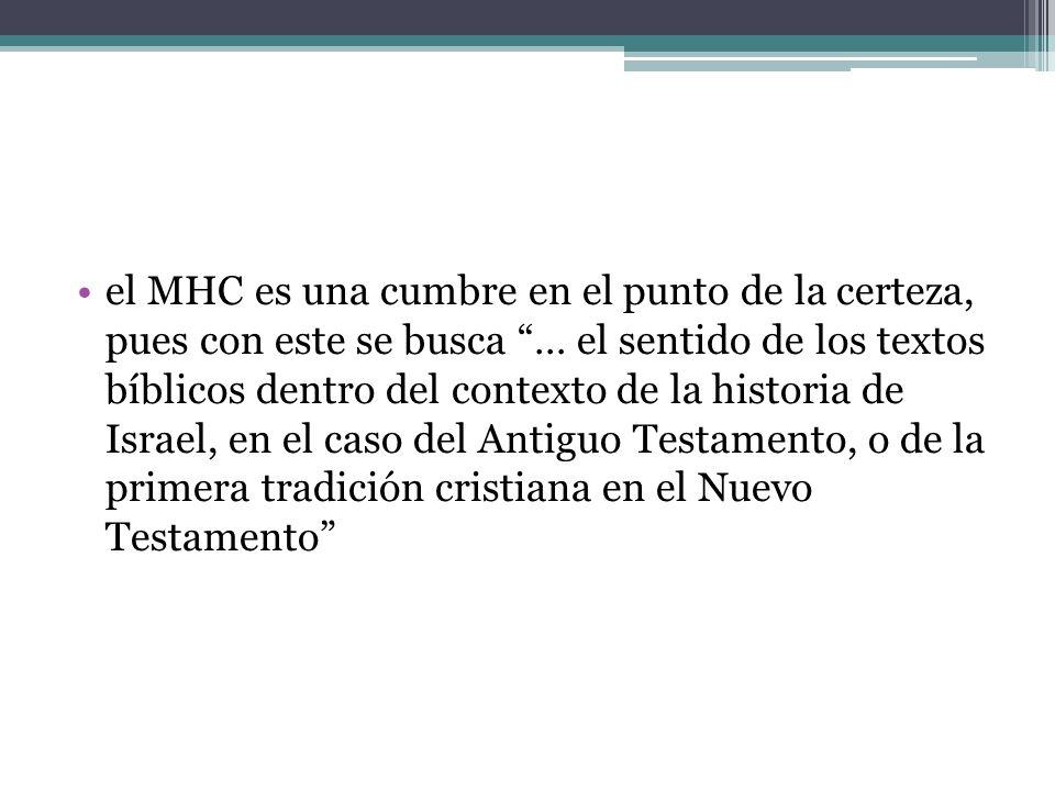 el MHC es una cumbre en el punto de la certeza, pues con este se busca … el sentido de los textos bíblicos dentro del contexto de la historia de Israe