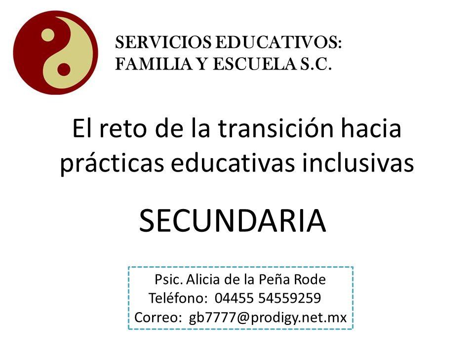 El reto de la transición hacia prácticas educativas inclusivas Psic. Alicia de la Peña Rode Teléfono: 04455 54559259 Correo: gb7777@prodigy.net.mx SER