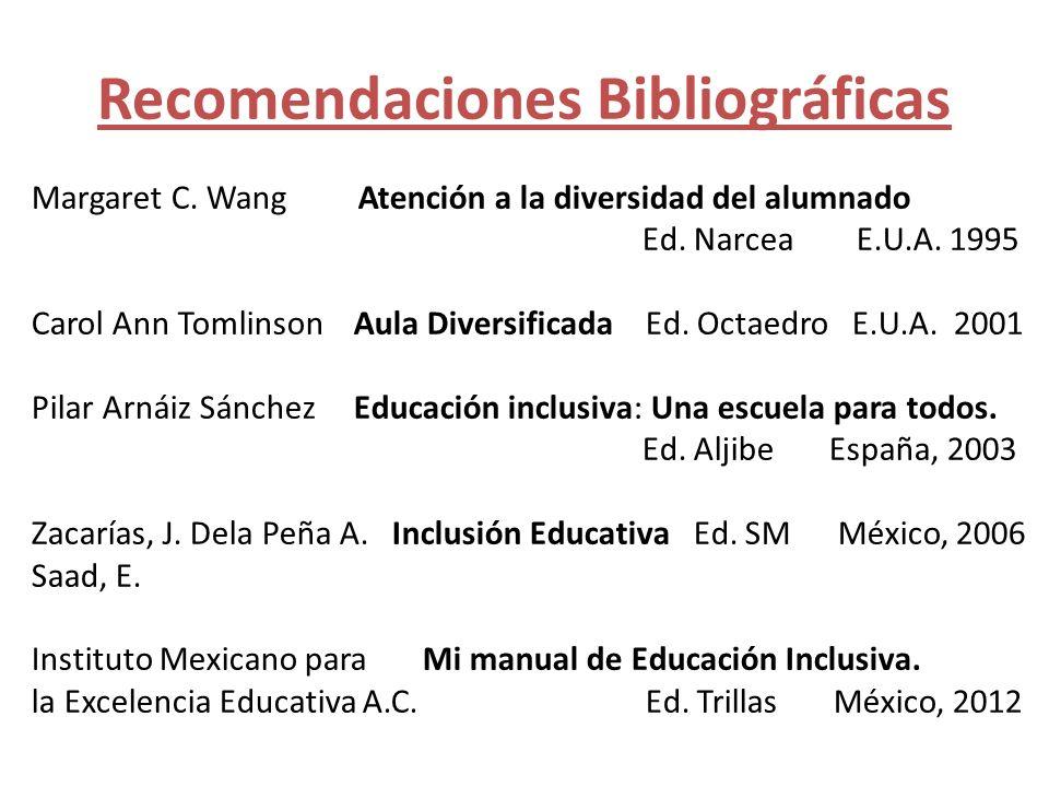 Recomendaciones Bibliográficas Margaret C. Wang Atención a la diversidad del alumnado Ed. Narcea E.U.A. 1995 Carol Ann Tomlinson Aula Diversificada Ed