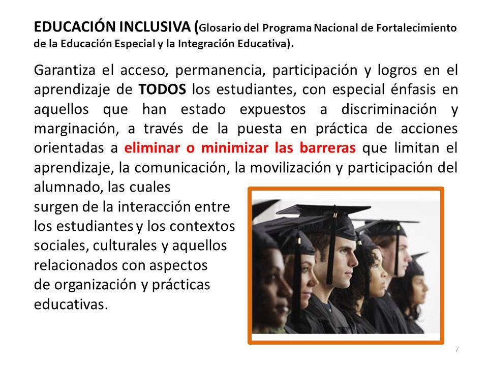 7 EDUCACIÓN INCLUSIVA ( Glosario del Programa Nacional de Fortalecimiento de la Educación Especial y la Integración Educativa). Garantiza el acceso, p