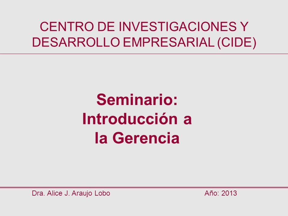 Dra.Alice J. Araujo LoboAño: 2013 Seminario: Introducción a la Gerencia AGENDA: 1ª.