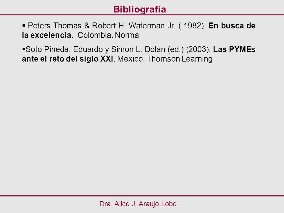 Bibliografía Dra. Alice J. Araujo Lobo Peters Thomas & Robert H. Waterman Jr. ( 1982). En busca de la excelencia. Colombia. Norma Soto Pineda, Eduardo