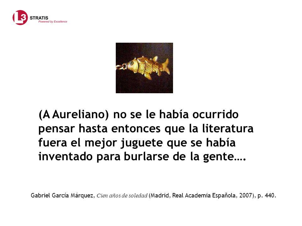 Gabriel García Márquez, Cien años de soledad (Madrid, Real Academia Española, 2007), p. 440. (A Aureliano) no se le había ocurrido pensar hasta entonc