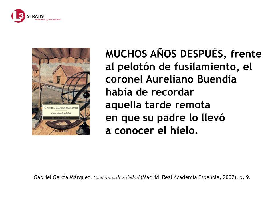 Gabriel García Márquez, Cien años de soledad (Madrid, Real Academia Española, 2007), p. 9. MUCHOS AÑOS DESPUÉS, frente al pelotón de fusilamiento, el