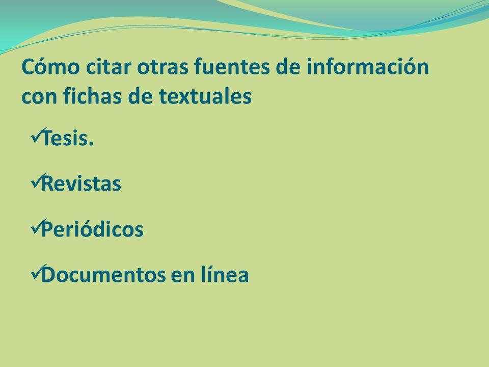 Cómo citar otras fuentes de información con fichas de textuales Tesis. Revistas Periódicos Documentos en línea