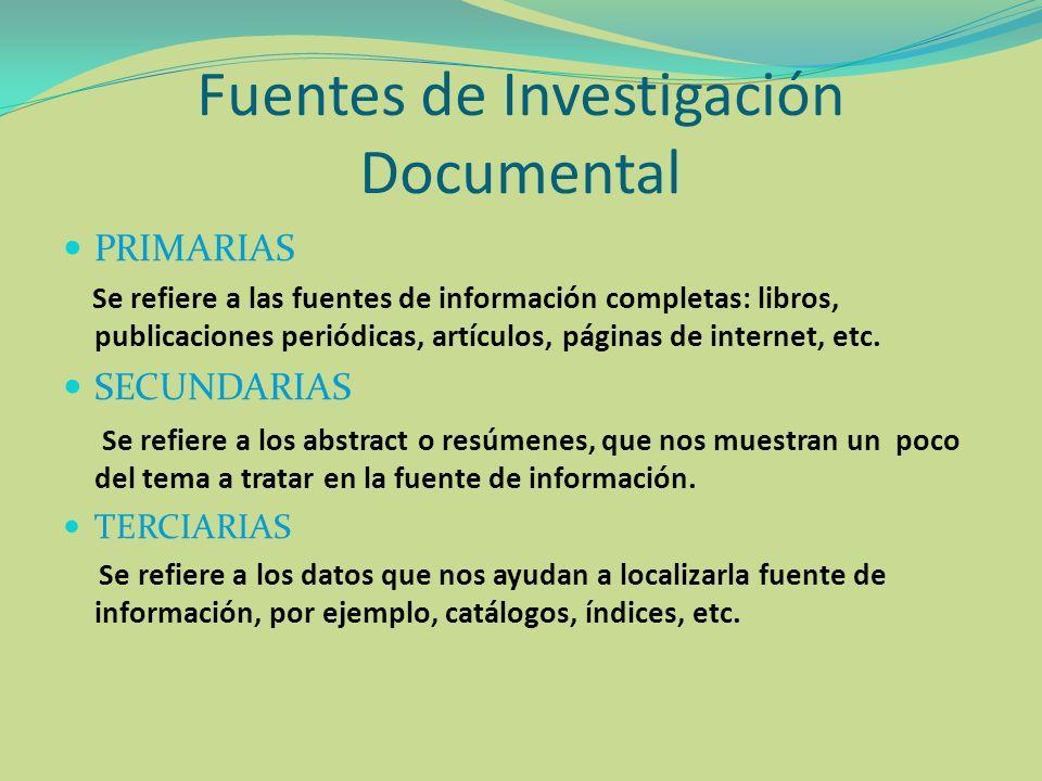 Fuentes de Investigación Documental PRIMARIAS Se refiere a las fuentes de información completas: libros, publicaciones periódicas, artículos, páginas