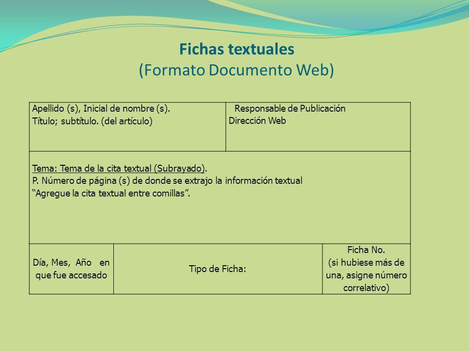 Fichas textuales (Formato Documento Web) Apellido (s), Inicial de nombre (s). Título; subtítulo. (del artículo) Responsable de Publicación Dirección W