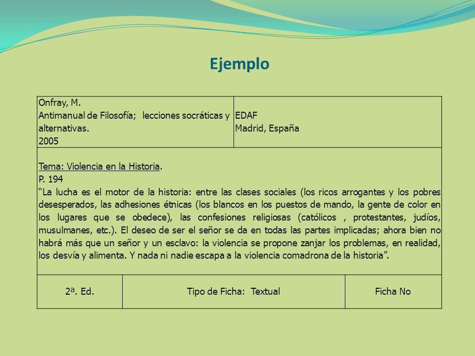 Ejemplo Onfray, M. Antimanual de Filosofía; lecciones socráticas y alternativas. 2005 EDAF Madrid, España Tema: Violencia en la Historia. P. 194 La lu